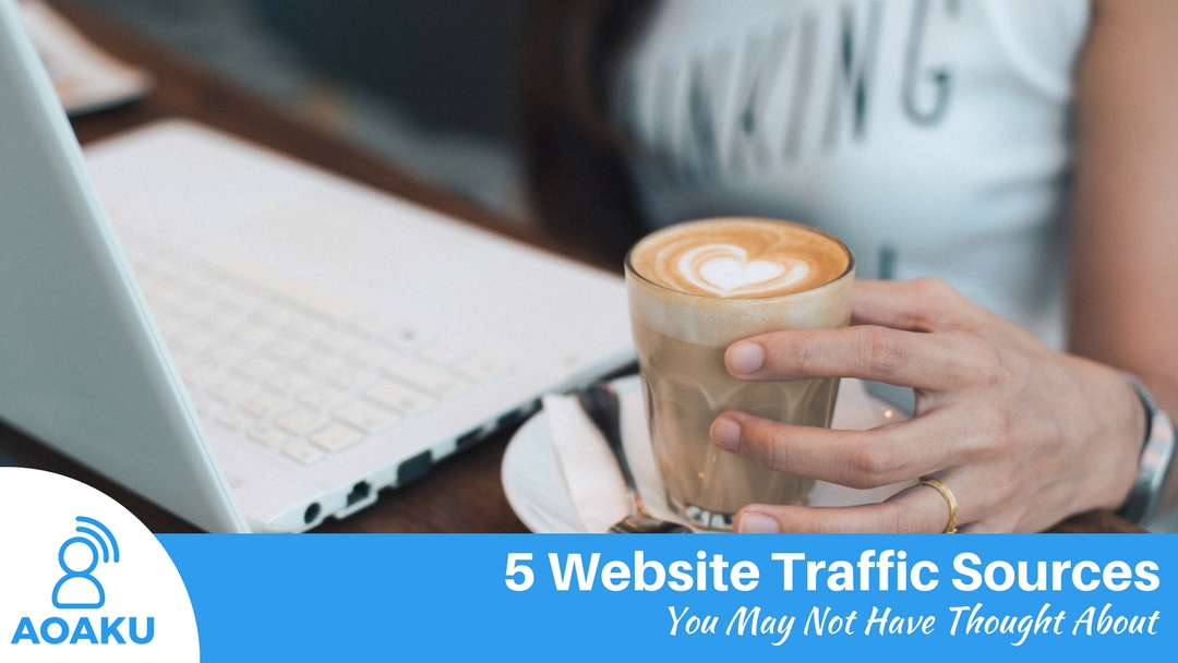 https://www.aoaku.com/5-website-traffic-sources-you-may-not-have-thought-about/